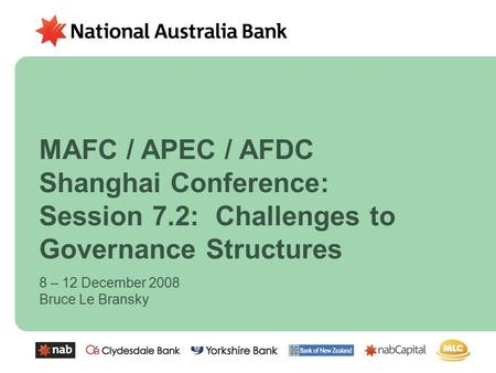 8 – 12 December 2008 Bruce Le Bransky MAFC / APEC / AFDC Shanghai Conference: Session 7.2: Challenges to Governance Structures.