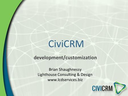 CiviCRM development/customization Brian Shaughnessy Lighthouse Consulting & Design www.lcdservices.biz.
