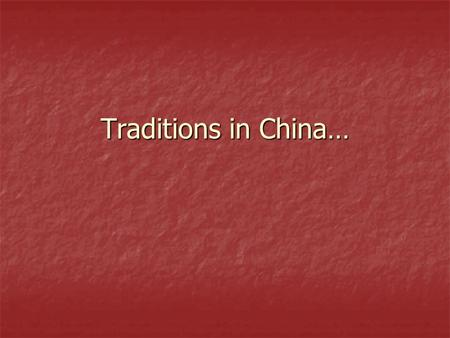 Traditions in China…. Ming and Qing Dynasties Practiced isolationism Practiced isolationism Did not want influence from the West Did not want influence.