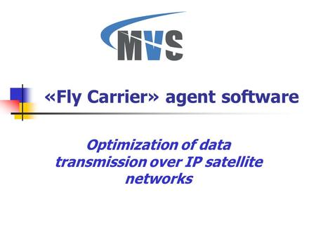 «Fly Carrier» agent software Optimization of data transmission over IP satellite networks.