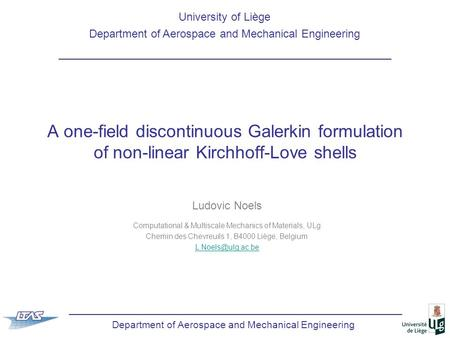 Department of Aerospace and Mechanical Engineering A one-field discontinuous Galerkin formulation of non-linear Kirchhoff-Love shells Ludovic Noels Computational.