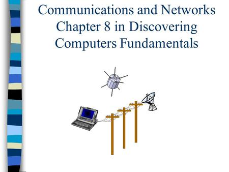 Communications and Networks Chapter 8 in Discovering Computers Fundamentals.