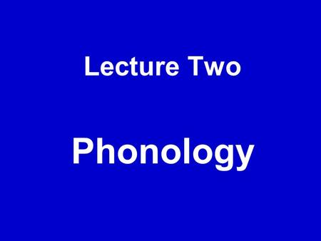 Lecture Two Phonology.