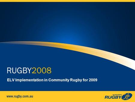 ELV Implementation in Community Rugby for 2009. ELVs for 2009 IRB recently approved some Experimental Law Variations (ELVs) for use across the world from.