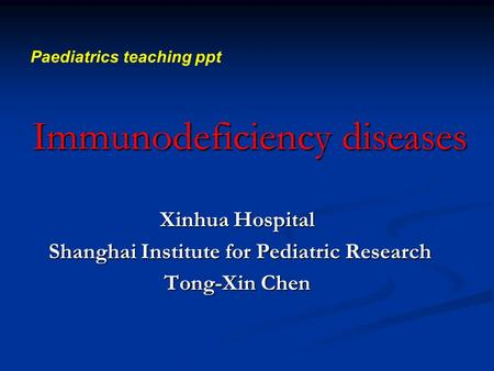 Immunodeficiency diseases Xinhua Hospital Shanghai Institute for Pediatric Research Shanghai Institute for Pediatric Research Tong-Xin Chen Paediatrics.