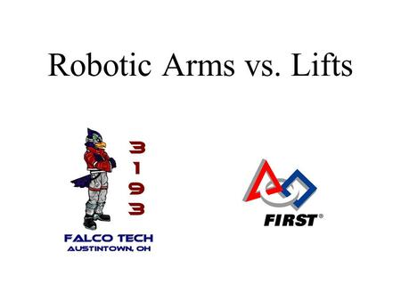 Robotic Arms vs. Lifts. What is an Arm? A device for grabbing & moving objects using members that rotate about their ends.