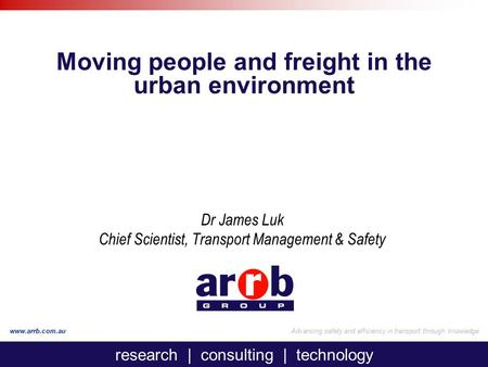 Research | consulting | technology www.arrb.com.auAdvancing safety and efficiency in transport through knowledge Moving people and freight in the urban.