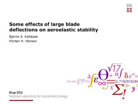 Some effects of large blade deflections on aeroelastic stability Bjarne S. Kallesøe Morten H. Hansen.