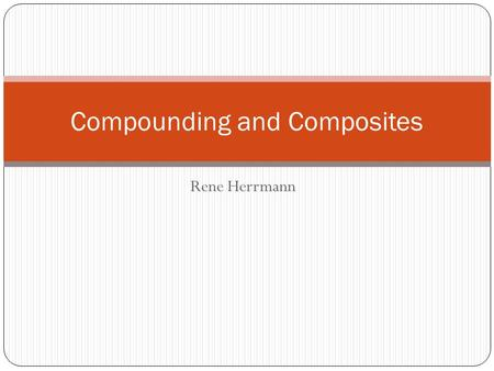 Rene Herrmann Compounding and Composites. Analyzing composite strength Testometric measurement of a composite specimen is meaningful because lamination.
