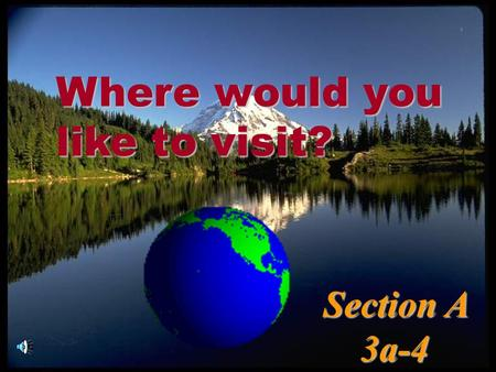 Where would you like to visit? Section A 3a-4 3a-4.