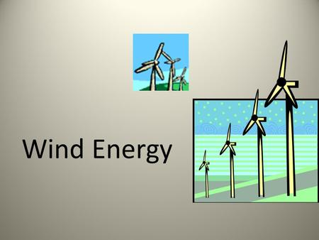 Wind Energy. Number of Blades: One Rotor must move more rapidly to capture same amount of wind – Gearbox ratio reduced – Added weight of counterbalance.