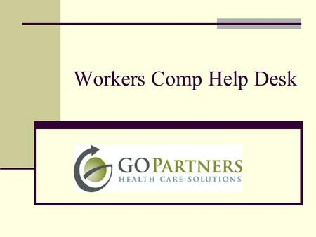 Workers Comp Help Desk. The Workers Comp Help Desk is designed to provide the highest level of convenience and support for Industrial Carrier Professionals.