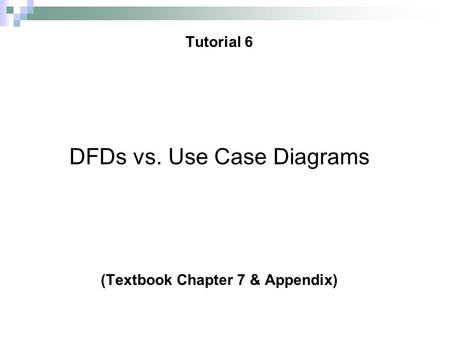 Tutorial 6 DFDs vs. Use Case Diagrams (Textbook Chapter 7 & Appendix)