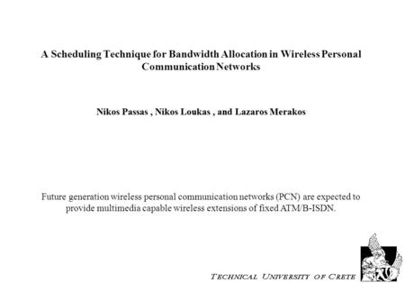 A Scheduling Technique for Bandwidth Allocation in Wireless Personal Communication Networks Nikos Passas, Nikos Loukas, and Lazaros Merakos Future generation.