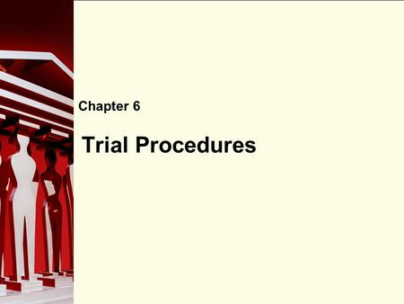 90 Trial Procedures Chapter 6. 90 The Adversarial System Trial procedures in Canada are based on the adversarial system: two or more opposing sides present.