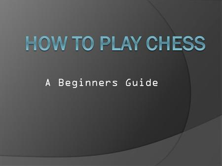 A Beginners Guide. The Pieces Chess consists of Sixteen pieces eight Pawns two Rooks two Knights two bishops one Queen and one king this guide will show.