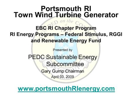 Portsmouth RI Town Wind Turbine Generator EBC RI Chapter Program RI Energy Programs – Federal Stimulus, RGGI and Renewable Energy Fund Presented by PEDC.