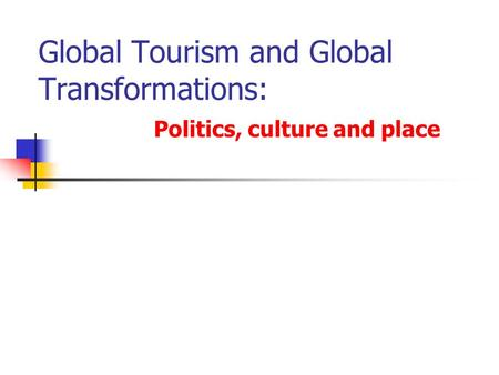 Global Tourism and Global Transformations: Politics, culture and place.