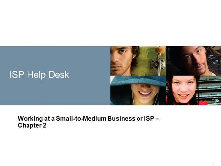 1 ISP Help Desk Working at a Small-to-Medium Business or ISP – Chapter 2.