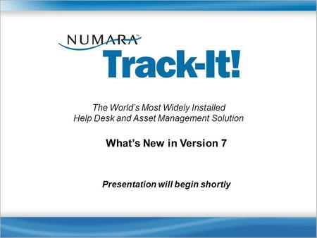 Presentation will begin shortly What's New in Version 7 The World's Most Widely Installed Help Desk and Asset Management Solution.