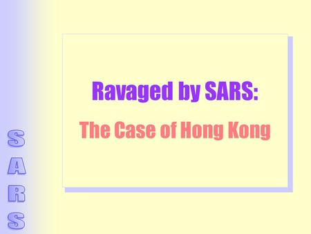 Ravaged by SARS: The Case of Hong Kong. Cumulative Number of SARS Cases in Hong Kong (as of Sept 11, 2003) InfectedDead Overall1,755299 Medical Staff3866.