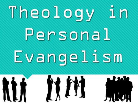 Theology in Personal Evangelism. Theology- from the Greek word that combines theos and the suffix –logy, means the study of God the·ol·o·gy Why study.