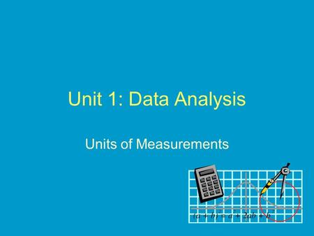 Unit 1: Data Analysis Units of Measurements. Measurement is a part of daily activities Examples?