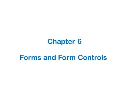 Forms and Form Controls Chapter 6. 6.1 What is a Form?