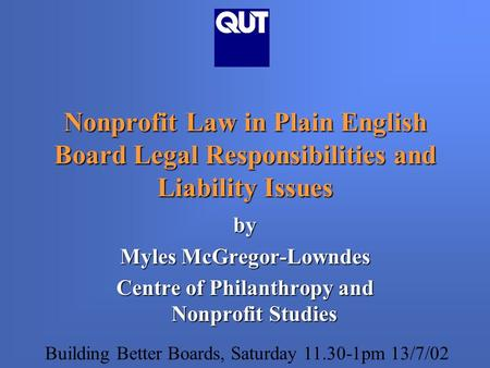 Nonprofit Law in Plain English Board Legal Responsibilities and Liability Issues by Myles McGregor-Lowndes Centre of Philanthropy and Nonprofit Studies.