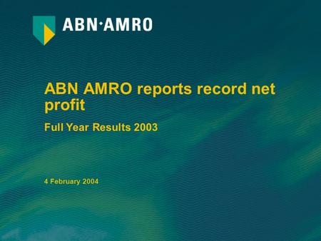 ABN AMRO reports record net profit Full Year Results 2003 4 February 2004.