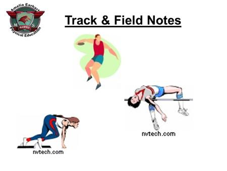 Track & Field Notes. High Jump Long Jump Shot Put Discus Earhart Track EventsEarhart Field Events 1. 2. 3. 4. 5. 6. 1. 2. 3. 4. Events: 100 Meter Sprint.