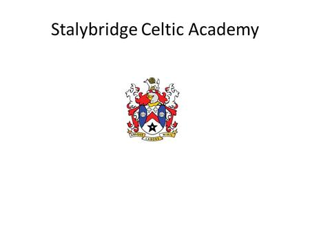 Stalybridge Celtic Academy. Introduction Stalybridge Celtic FC Staff will ensure all players have the opportunity to learn <strong>and</strong> develop through the performance.