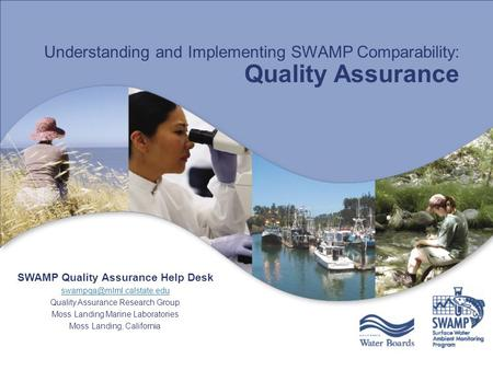 Understanding and Implementing SWAMP Comparability: Quality Assurance SWAMP Quality Assurance Help Desk Quality Assurance Research.
