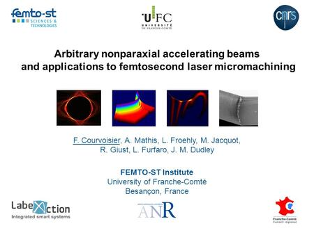 Arbitrary nonparaxial accelerating beams and applications to femtosecond laser micromachining F. Courvoisier, A. Mathis, L. Froehly, M. Jacquot, R. Giust,