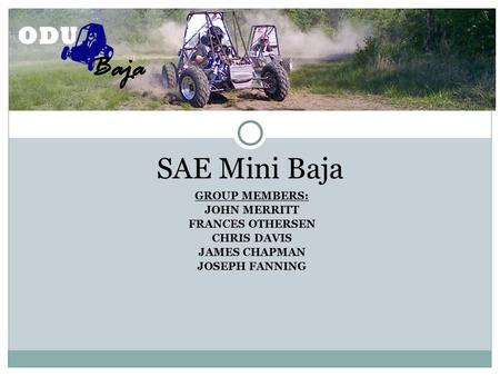 SAE Mini Baja GROUP MEMBERS: JOHN MERRITT FRANCES OTHERSEN CHRIS DAVIS