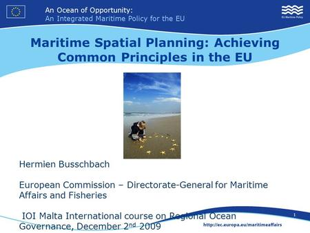 An Ocean of Opportunity: An Integrated Maritime Policy for the EU 1 Hermien Busschbach European Commission – Directorate-General for Maritime Affairs and.