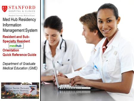 Med Hub Residency Information Management System Resident and Sub- Specialty Resident Orientation Quick Reference Guide Department of Graduate Medical Education.
