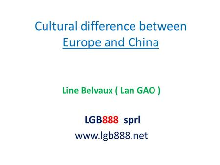 Cultural difference between Europe and China Line Belvaux ( Lan GAO ) LGB888 sprl www.lgb888.net.
