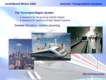 EurailSpeed Milano 2005 Siemens Transportation Systems The Transrapid Maglev System a necessity for the growing mobility market a necessity for trackbound.