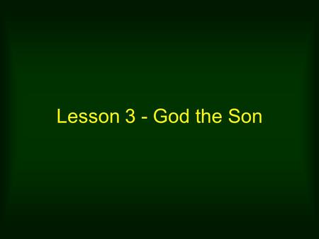 Lesson 3 - God the Son. 1. Jesus is the CREATOR In the beginning was the Word, and the Word was with God, and the Word was God. He was with God in the.
