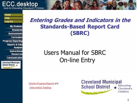 1 Entering Grades and Indicators in the Standards-Based Report Card (SBRC) Users Manual for SBRC On-line Entry Interim Progress ReportsInterim Progress.