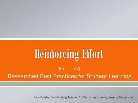  Researched Best Practices for Student Learning Sara Overby, Coordinating Teacher for Secondary Literacy,