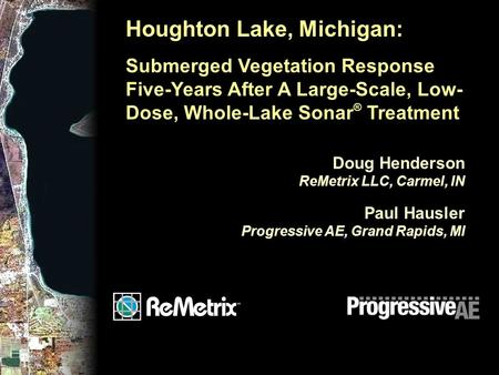 Houghton Lake, Michigan: Submerged Vegetation Response Five-Years After A Large-Scale, Low- Dose, Whole-Lake Sonar ® Treatment Doug Henderson ReMetrix.