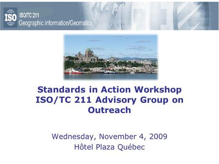 Standards in Action Workshop ISO/TC 211 Advisory Group on Outreach