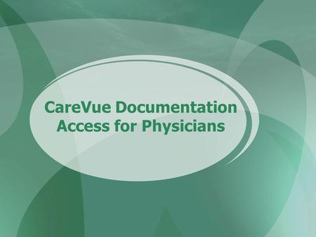 CareVue Documentation Access for Physicians. CareVue Documentation Double click the CareVue Thin Web icon on the desktop. The thin web screen will open.