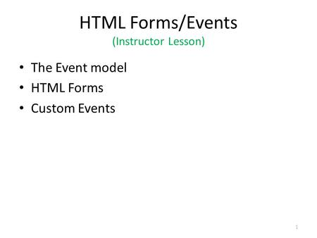 HTML Forms/Events (Instructor Lesson) The Event model HTML Forms Custom Events 1.
