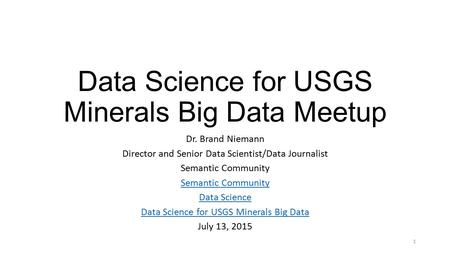Data Science for USGS Minerals Big Data Meetup Dr. Brand Niemann Director and Senior Data Scientist/Data Journalist Semantic Community Data Science Data.