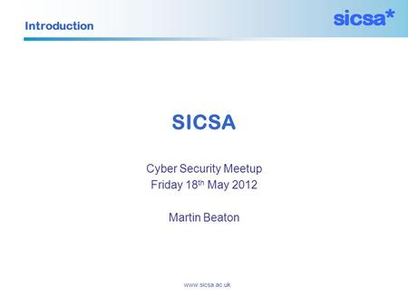 Introduction www.sicsa.ac.uk SICSA Cyber Security Meetup Friday 18 th May 2012 Martin Beaton.