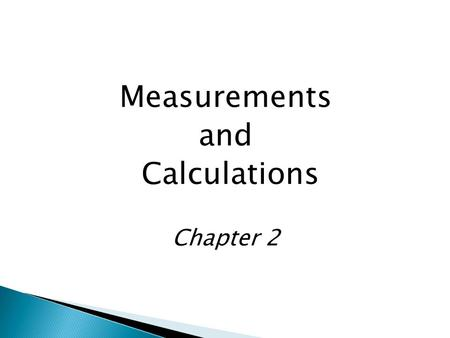 Measurements and Calculations Chapter 2.  Quantitative Observation  Comparison Based on an Accepted Scale ◦ e.g. Meter Stick  Has 2 Parts – the Number.