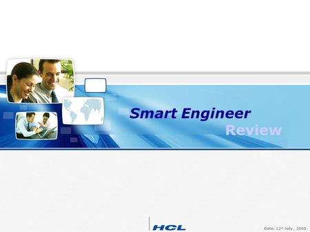 HCL CONFIDENTIAL 1 Smart Engineer Review Date: 12 th July, 2005.